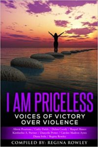 Front cover of book I Am Priceless, Voices of Victory Over Violence compiled by Regina Rowley co-authored by Alison Pourteau, Cathy Fields, Debra Coody, Raquel Masco, Kimberlee A. Parmer, Danyelle Potter, Carolee Madron Ayers, Diana Solis